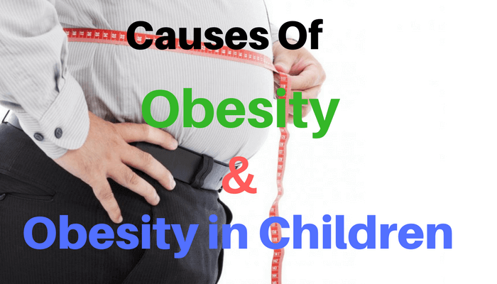 Causes of Obesity & Obesity in Children