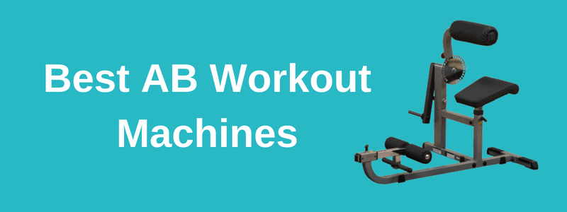 Best AB Workout Machines [Reviewed January 2019]