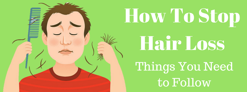 How To Stop Hair Loss – Things You Need to Follow