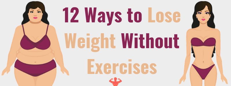 12 Ways to Lose Weight without Exercises 2020 Updated