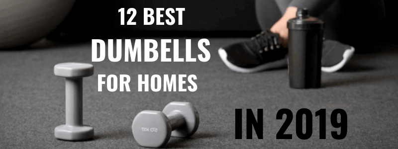 12 Best Dumbbells For Home in 2019