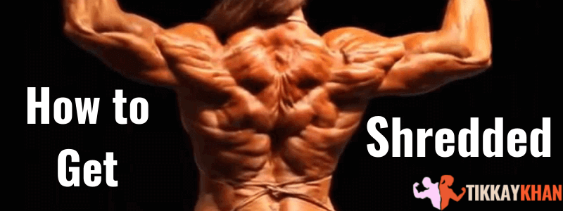 How to Get Shredded in 30 Days