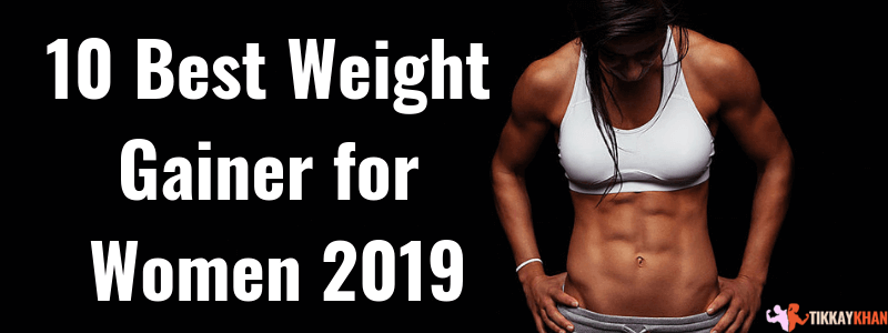 10 Best Weight Gainer for Women 2019