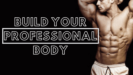 How to Build A Professional Physique?