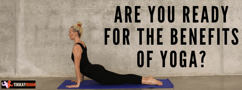 Are You Ready for the Benefits of Yoga?