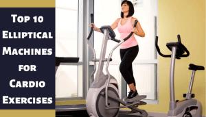 Top 10 Elliptical Machines for Cardio Exercises