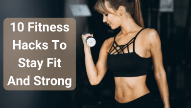 Photo of 10 Fitness Hacks To Stay Fit And Strong