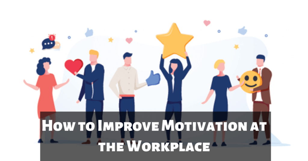 How to Improve Motivation at the Workplace