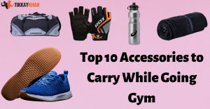 Top 10 Accessories to Carry While Going Gym